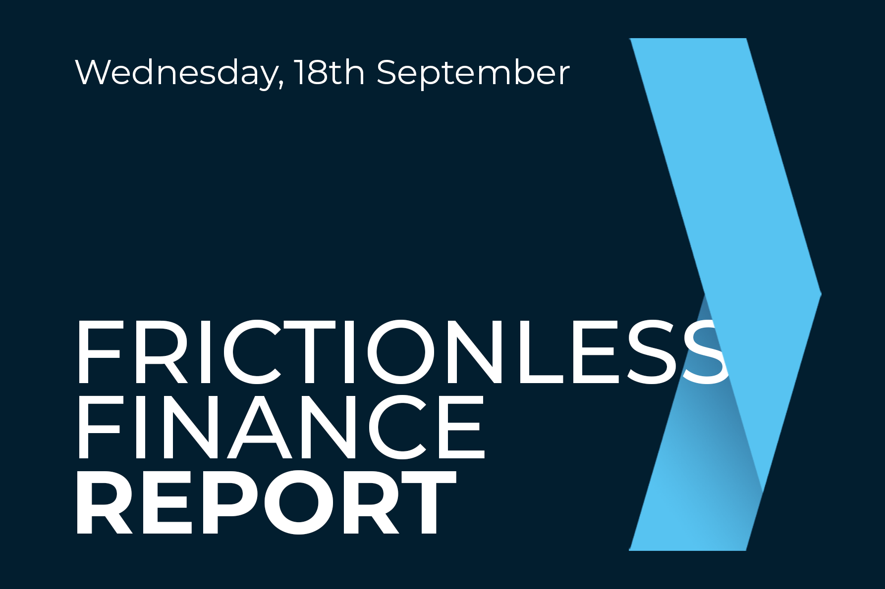 Frictionless Finance Report - Wednesday 18th September 2019