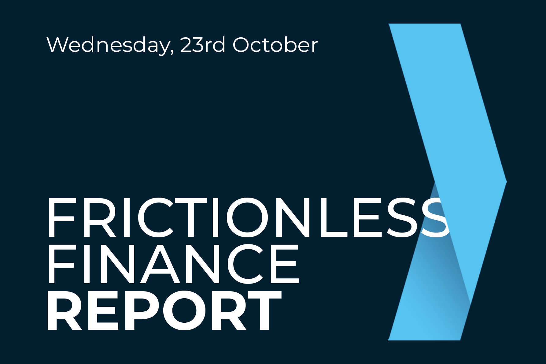 Frictionless Finance Report - Wednesday 23rd October 2019