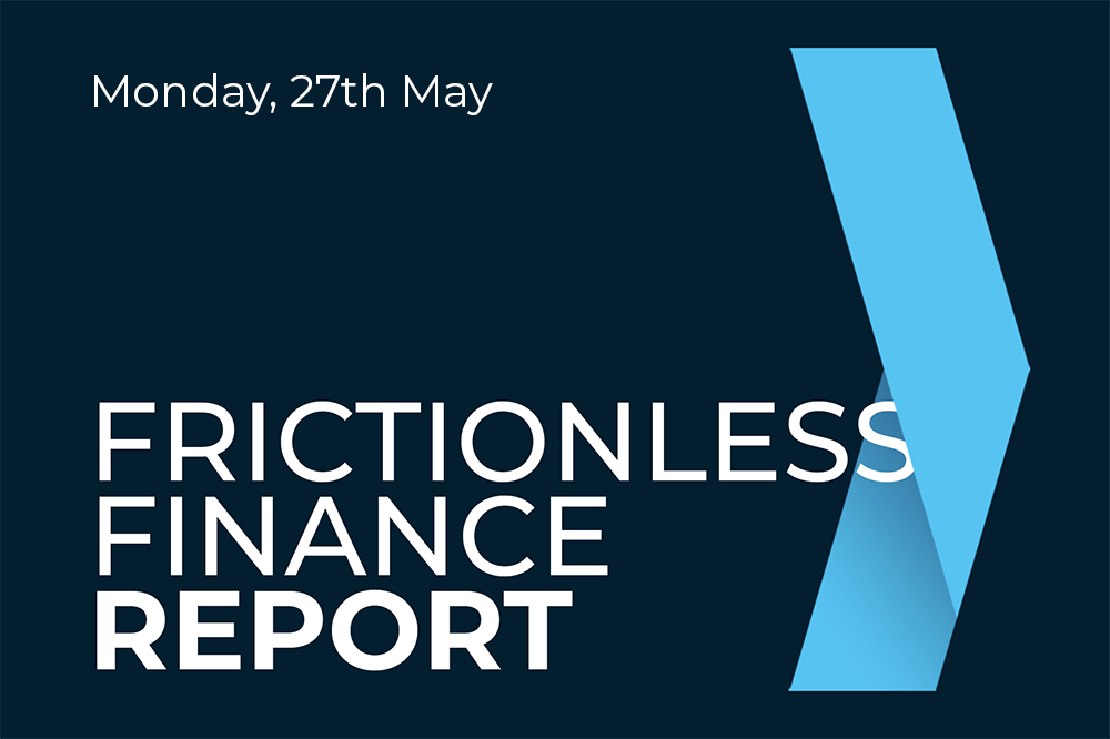 Frictionless Finance Report - Monday 27th May